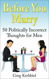 Before you Marry, 50 politically incorrect thoughts for men by Greg Krehbiel