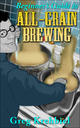 Beginner's Guide to All-Grain Brewing by Greg Krehbiel