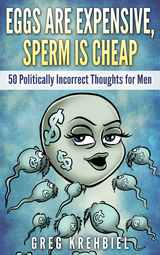 Eggs are Expensive, Sperm is Cheap, by Greg Krehbiel
